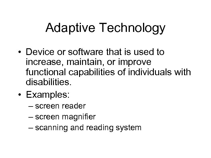 Adaptive Technology • Device or software that is used to increase, maintain, or improve