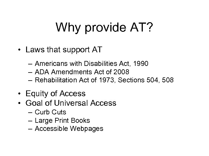 Why provide AT? • Laws that support AT – Americans with Disabilities Act, 1990