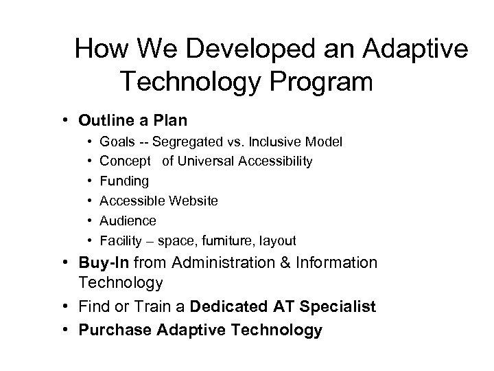How We Developed an Adaptive Technology Program • Outline a Plan • • •