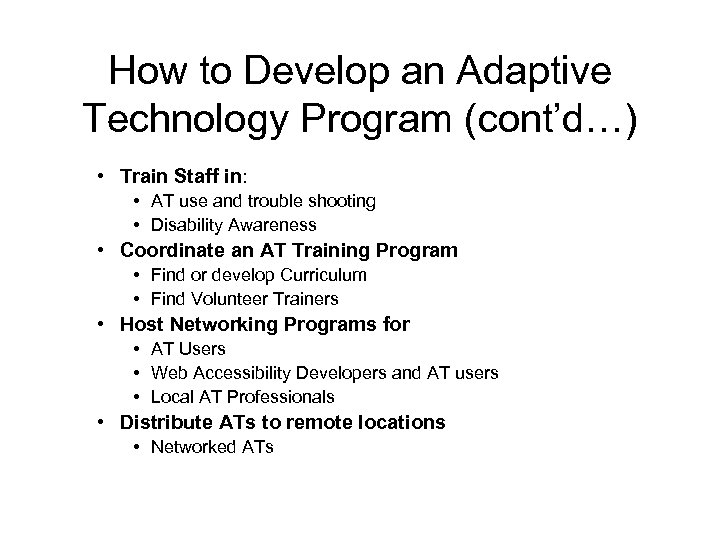 How to Develop an Adaptive Technology Program (cont'd…) • Train Staff in: • AT