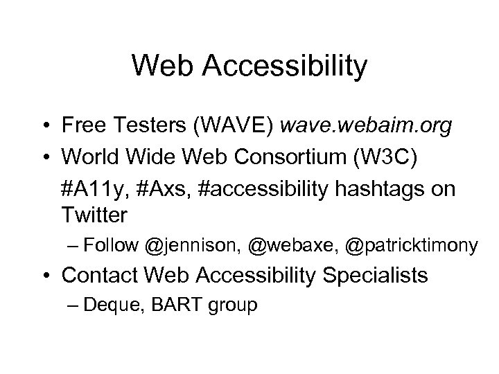 Web Accessibility • Free Testers (WAVE) wave. webaim. org • World Wide Web Consortium