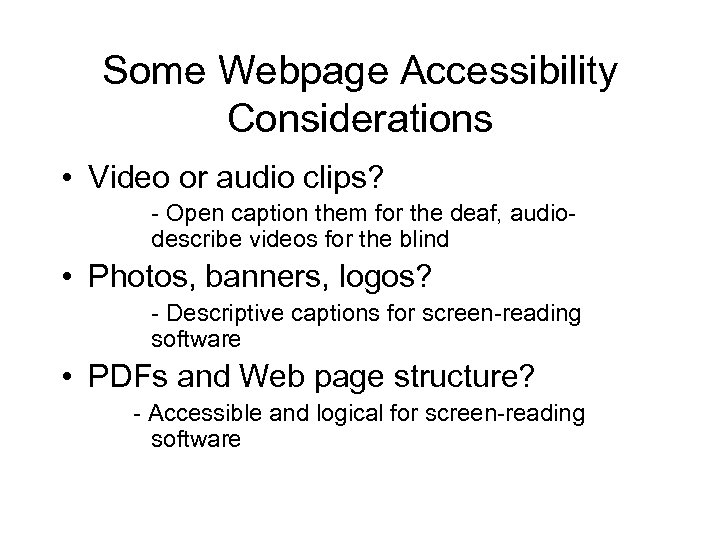 Some Webpage Accessibility Considerations • Video or audio clips? - Open caption them for