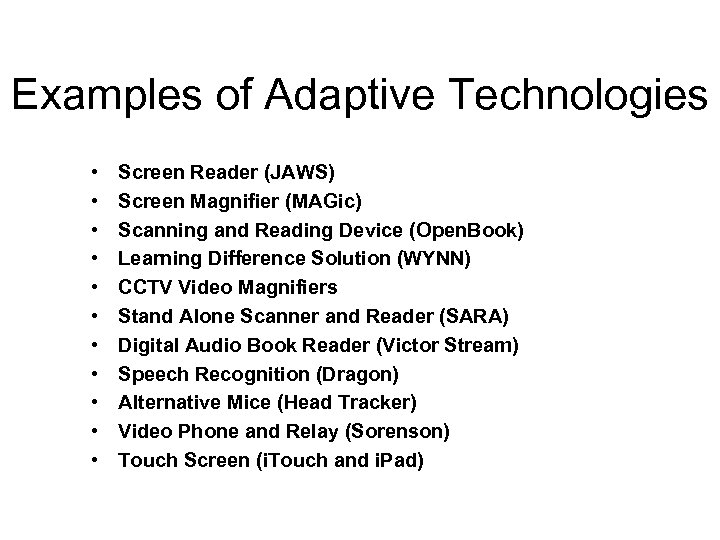 Examples of Adaptive Technologies • • • Screen Reader (JAWS) Screen Magnifier (MAGic) Scanning
