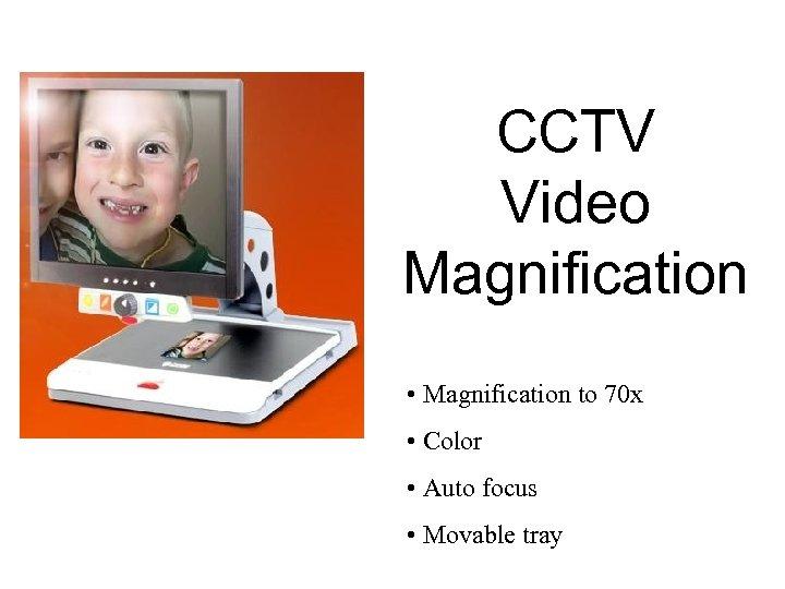 CCTV Video Magnification • Magnification to 70 x • Color • Auto focus •