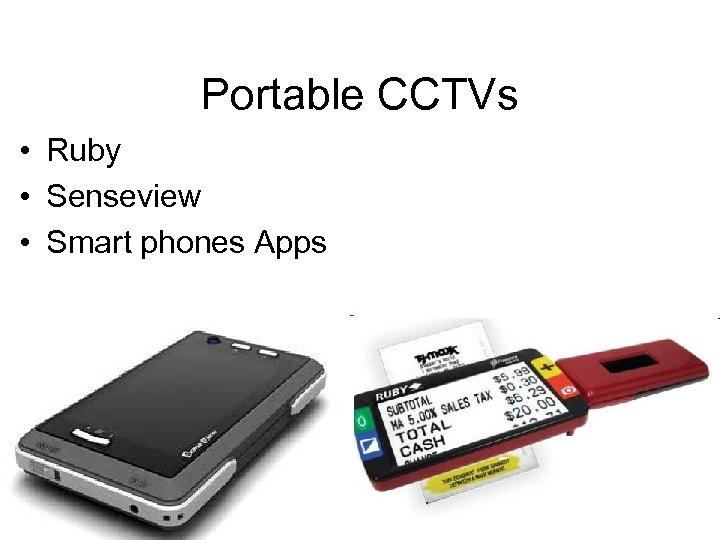 Portable CCTVs • Ruby • Senseview • Smart phones Apps