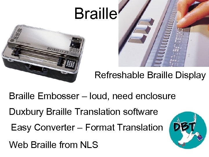 Braille Refreshable Braille Display Braille Embosser – loud, need enclosure Duxbury Braille Translation software