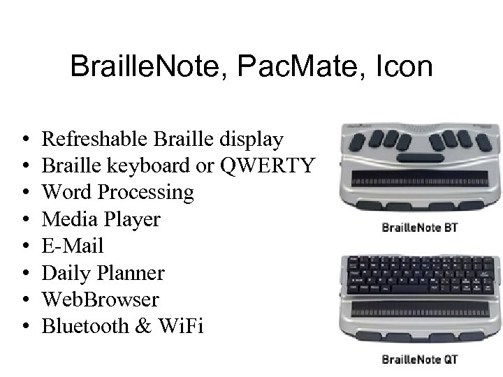 Braille. Note, Pac. Mate, Icon • Refreshable Braille display • Braille keyboard or QWERTY