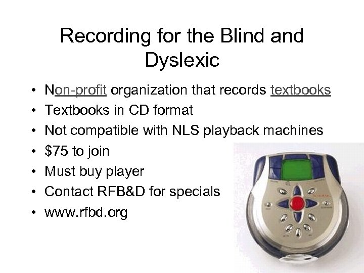Recording for the Blind and Dyslexic • • Non-profit organization that records textbooks Textbooks