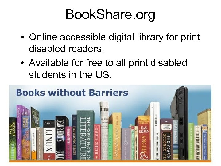 Book. Share. org • Online accessible digital library for print disabled readers. • Available