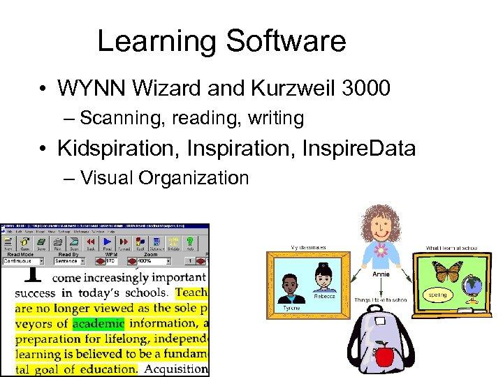 Learning Software • WYNN Wizard and Kurzweil 3000 – Scanning, reading, writing • Kidspiration,