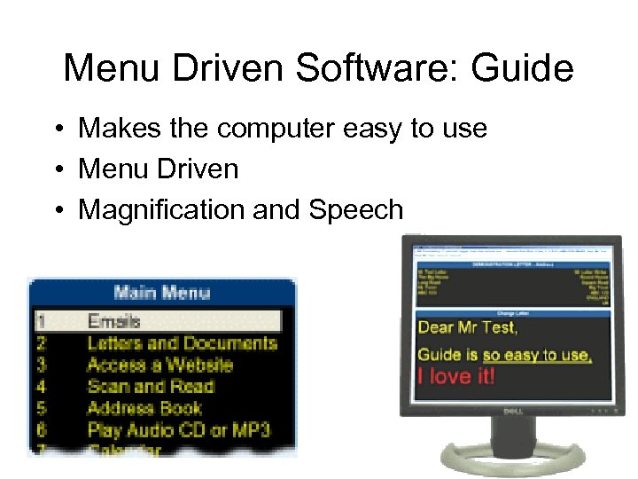 Menu Driven Software: Guide • Makes the computer easy to use • Menu Driven