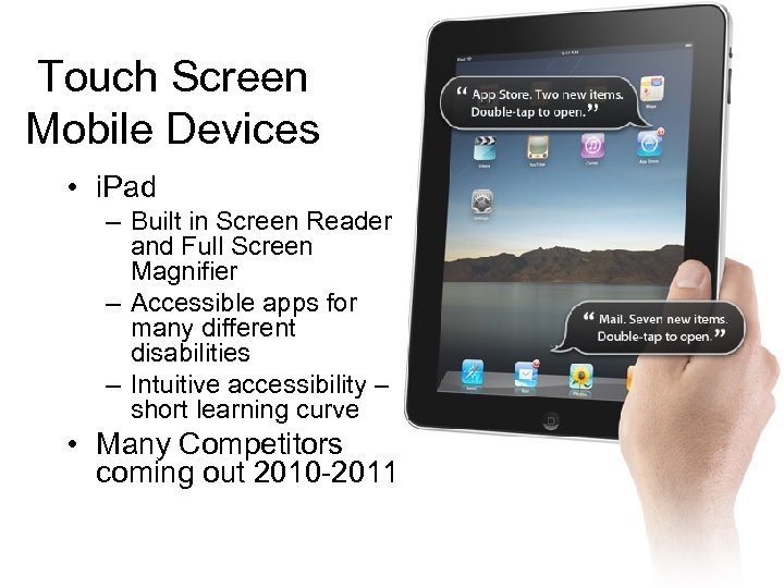 Touch Screen Mobile Devices • i. Pad – Built in Screen Reader and Full