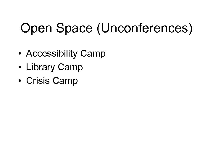 Open Space (Unconferences) • Accessibility Camp • Library Camp • Crisis Camp