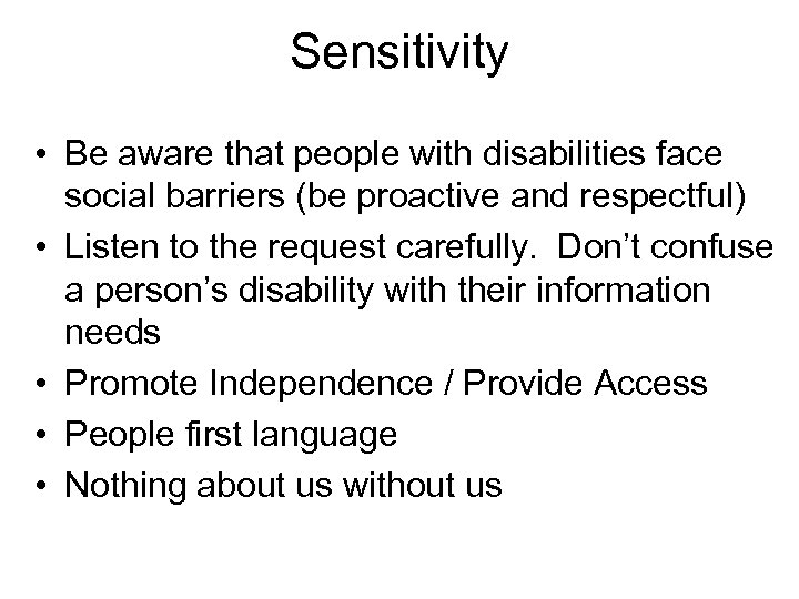 Sensitivity • Be aware that people with disabilities face social barriers (be proactive and