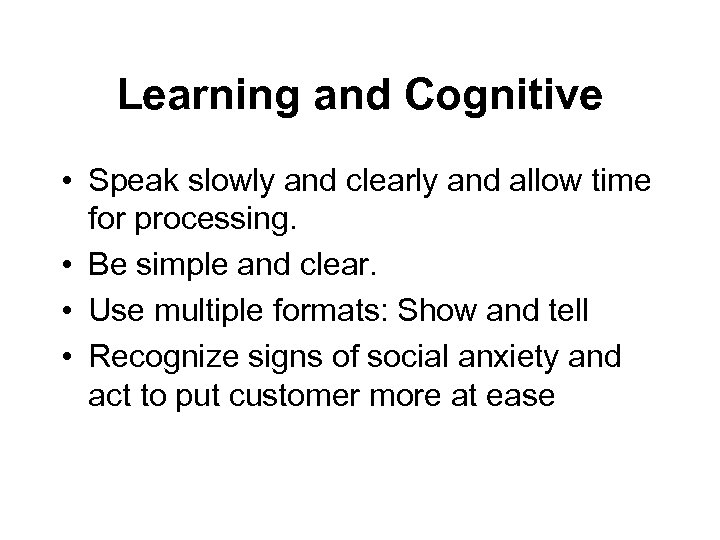 Learning and Cognitive • Speak slowly and clearly and allow time for processing. •