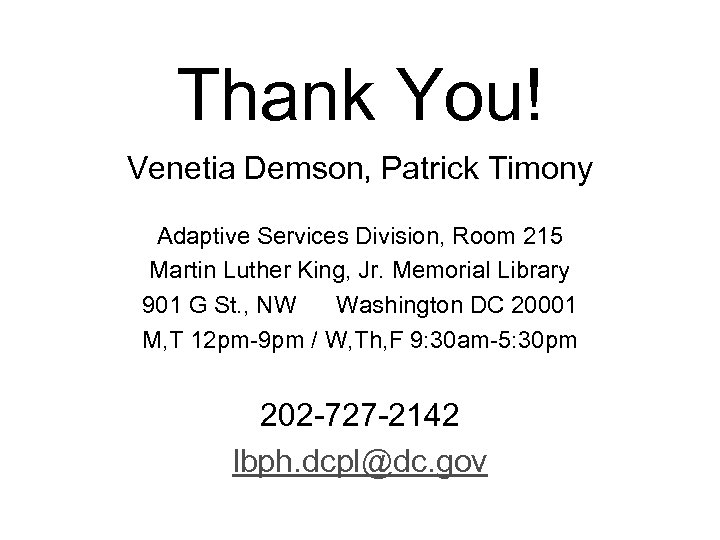 Thank You! Venetia Demson, Patrick Timony Adaptive Services Division, Room 215 Martin Luther King,
