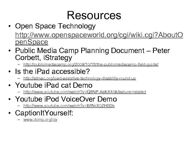 Resources • Open Space Technology http: //www. openspaceworld. org/cgi/wiki. cgi? About. O pen. Space