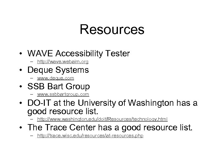 Resources • WAVE Accessibility Tester – http: //wave. webaim. org • Deque Systems –