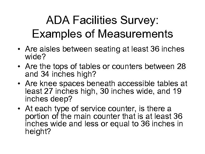 ADA Facilities Survey: Examples of Measurements • Are aisles between seating at least 36