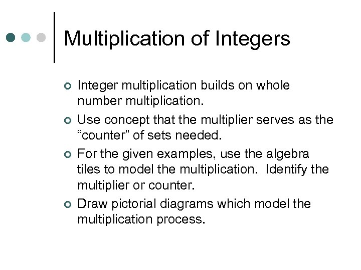 Multiplication of Integers ¢ ¢ Integer multiplication builds on whole number multiplication. Use concept