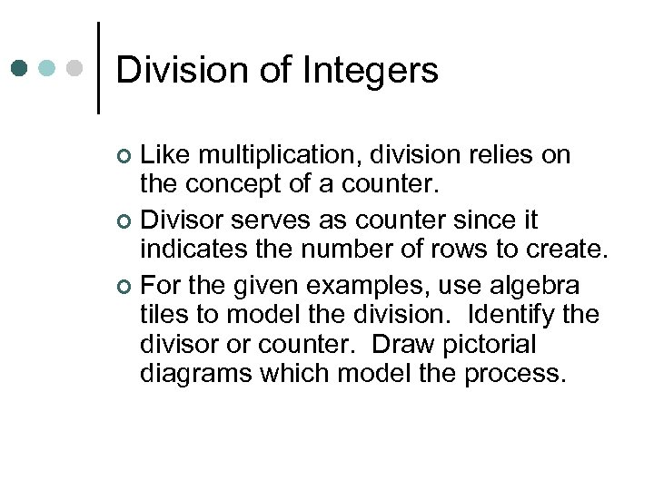 Division of Integers Like multiplication, division relies on the concept of a counter. ¢