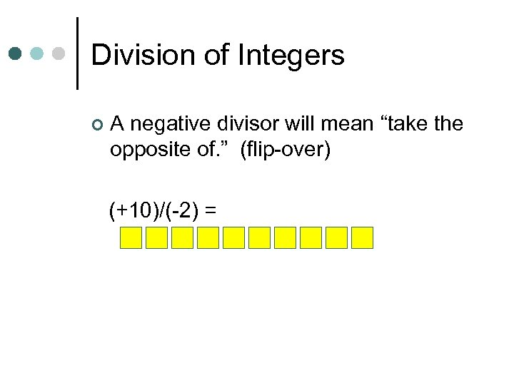 "Division of Integers ¢ A negative divisor will mean ""take the opposite of. """