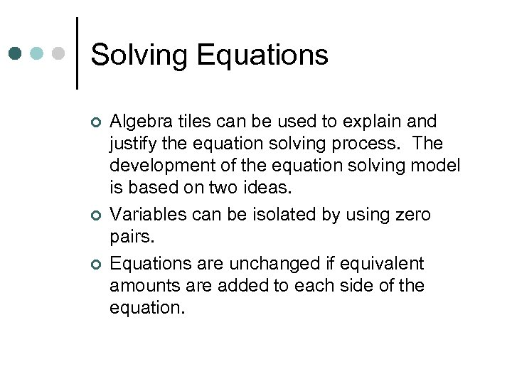 Solving Equations ¢ ¢ ¢ Algebra tiles can be used to explain and justify