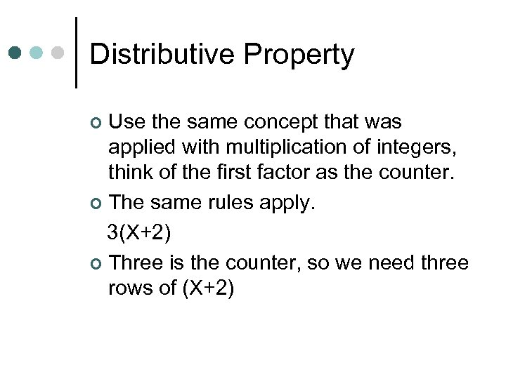 Distributive Property Use the same concept that was applied with multiplication of integers, think