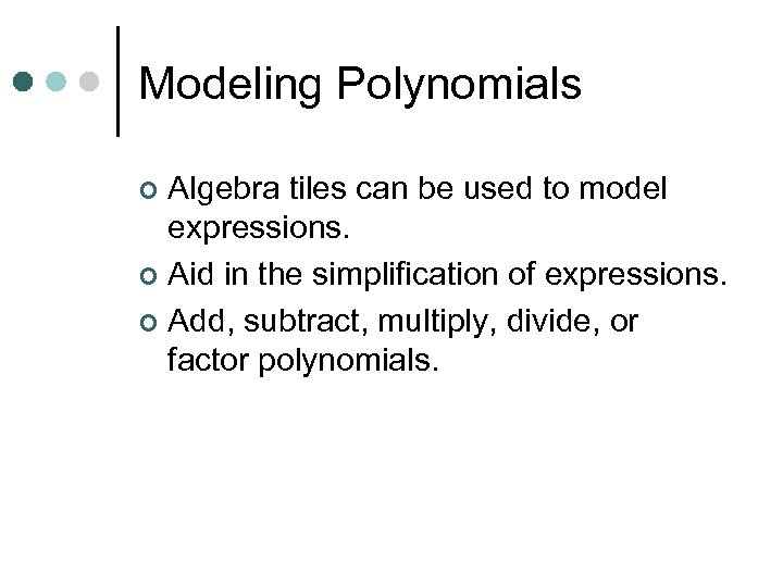 Modeling Polynomials Algebra tiles can be used to model expressions. ¢ Aid in the
