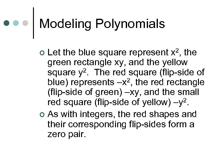 Modeling Polynomials Let the blue square represent x 2, the green rectangle xy, and
