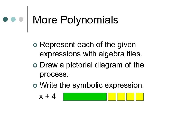 More Polynomials Represent each of the given expressions with algebra tiles. ¢ Draw a