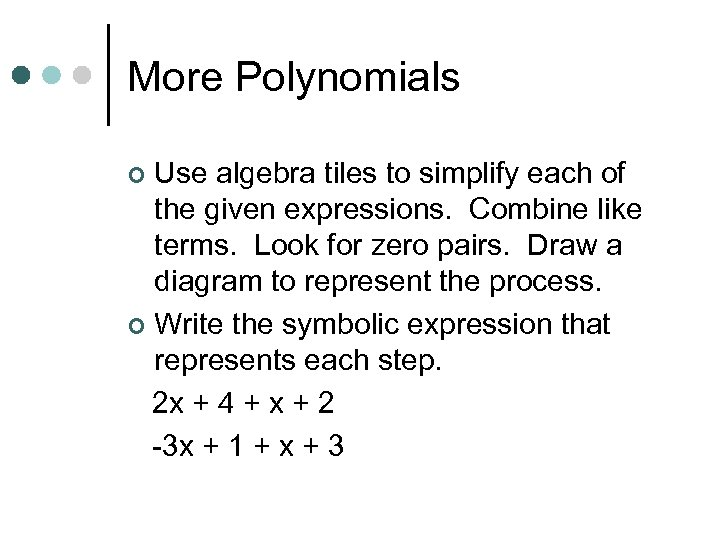 More Polynomials Use algebra tiles to simplify each of the given expressions. Combine like