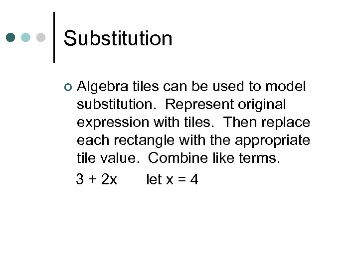 Substitution ¢ Algebra tiles can be used to model substitution. Represent original expression with