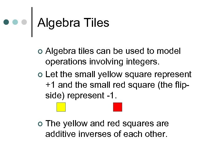Algebra Tiles Algebra tiles can be used to model operations involving integers. ¢ Let