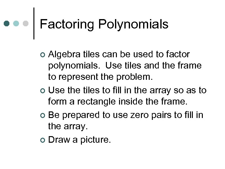 Factoring Polynomials Algebra tiles can be used to factor polynomials. Use tiles and the