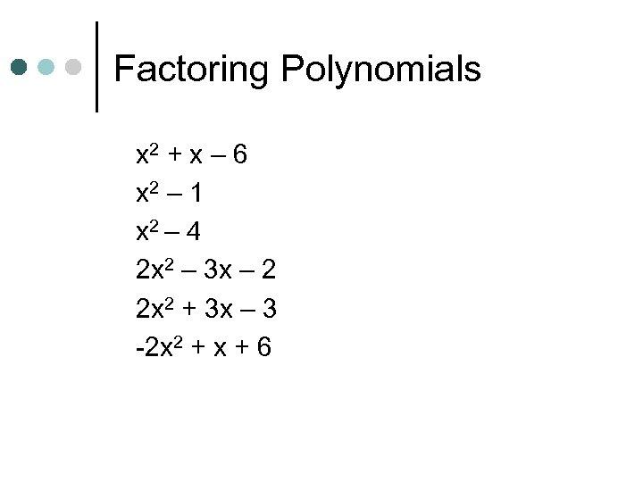 Factoring Polynomials x 2 + x – 6 x 2 – 1 x 2