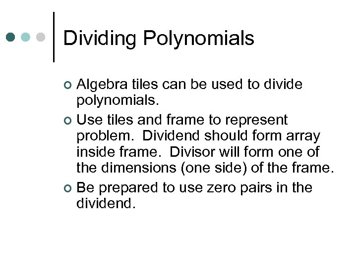 Dividing Polynomials Algebra tiles can be used to divide polynomials. ¢ Use tiles and