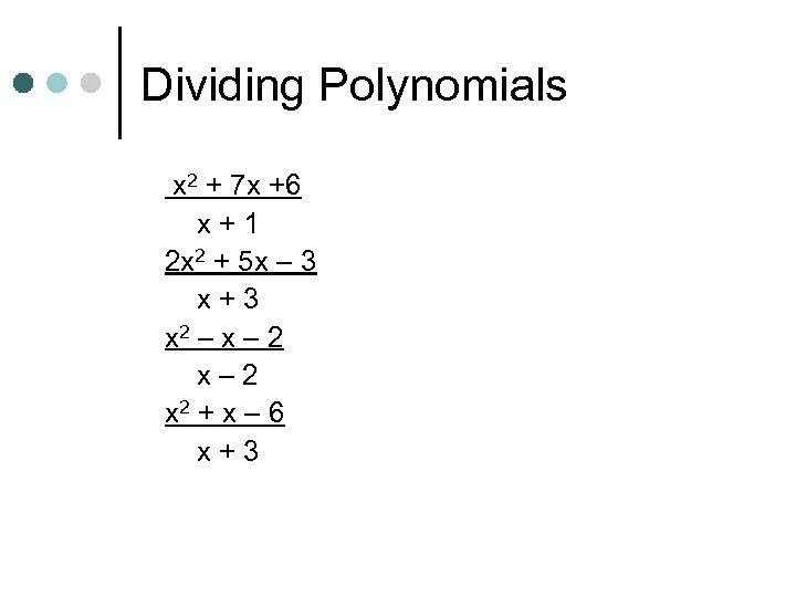 Dividing Polynomials x 2 + 7 x +6 x+1 2 x 2 + 5