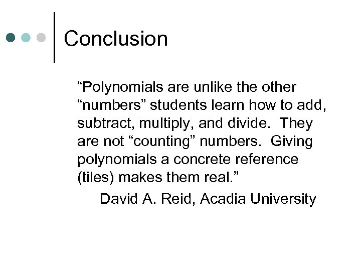 "Conclusion ""Polynomials are unlike the other ""numbers"" students learn how to add, subtract, multiply,"