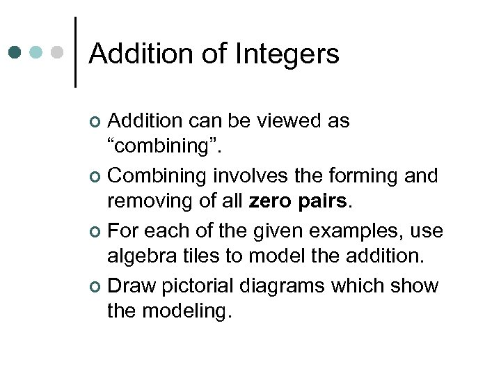 "Addition of Integers Addition can be viewed as ""combining"". ¢ Combining involves the forming"