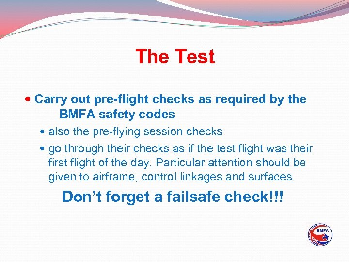 The Test Carry out pre-flight checks as required by the BMFA safety codes also
