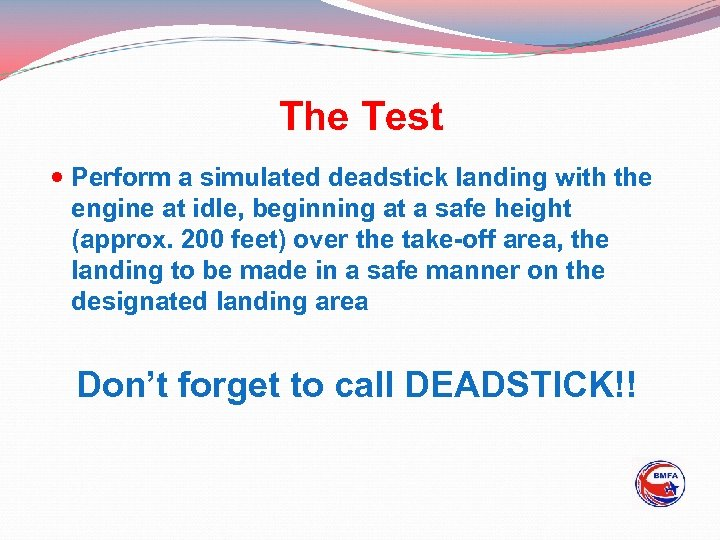 The Test Perform a simulated deadstick landing with the engine at idle, beginning at