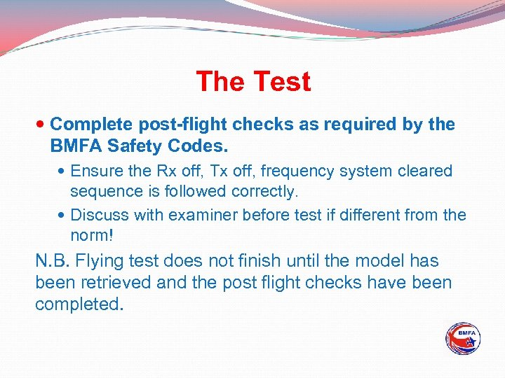 The Test Complete post-flight checks as required by the BMFA Safety Codes. Ensure the