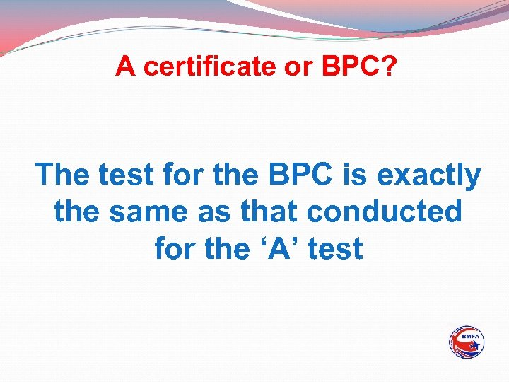 A certificate or BPC? The test for the BPC is exactly the same as