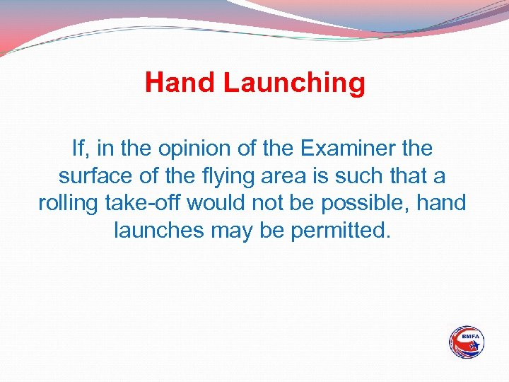 Hand Launching If, in the opinion of the Examiner the surface of the flying