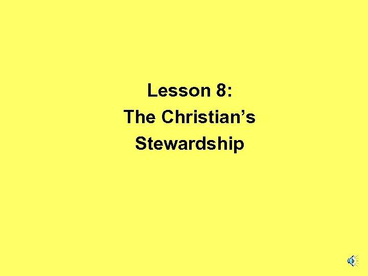 Lesson 8: The Christian's Stewardship