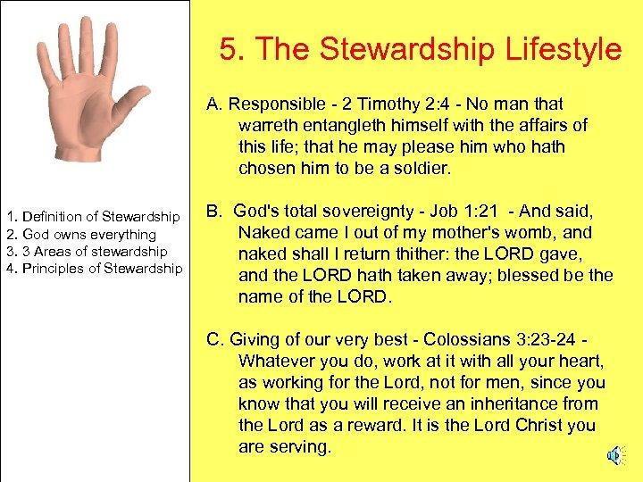 5. The Stewardship Lifestyle A. Responsible - 2 Timothy 2: 4 - No man