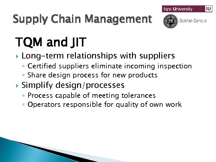 Supply Chain Management TQM and JIT Long-term relationships with suppliers ◦ Certified suppliers eliminate