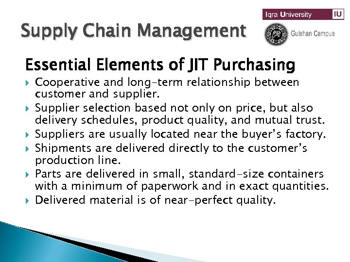 Supply Chain Management Essential Elements of JIT Purchasing Cooperative and long-term relationship between customer