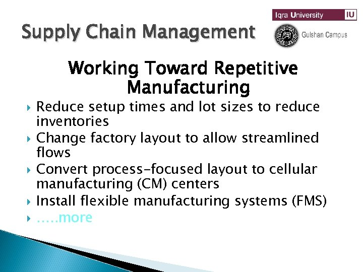 Supply Chain Management Working Toward Repetitive Manufacturing Reduce setup times and lot sizes to